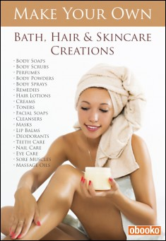 Make your Own Bath, Hair & Skincare Recipes by Janet Lee