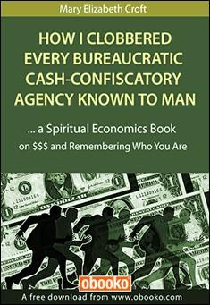 How I Clobbered Every Bureaucratic Cash-Confiscatory Agency Known to Man by Mary Elizabeth Croft