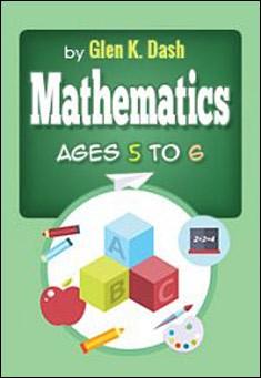 Mathematics for children Ages 5 to 6. By Glen K. Dash