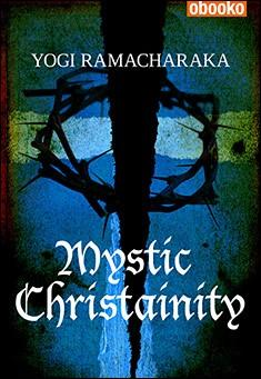 Mystic Christianity by Yogi Ramacharaka