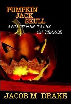 Pumpkin Jack Skull and Other Tales of Terror by Jacob M. Drake