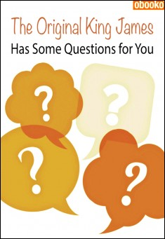 Book cover: The Original King James Has Some Questions for You