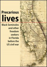 precarious-lives-black-seminoles-and-other-freedom-seekers-in-florida-before-the-us-civil-war