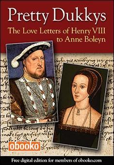 Pretty Dukkys: The Love Letters of Henry VIII to Anne Boleyn
