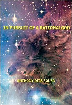 In Pursuit of a Rational God by Anthony Dias Souza