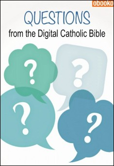 Cover for Questions From The Digital Catholic Bible .