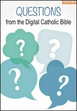 questions-from-the-digital-catholic-bible
