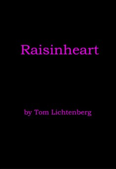 Raisinheart by Tom Lichtenberg