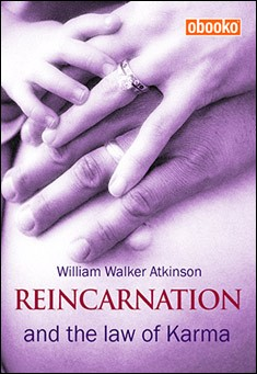 Reincarnation and the Law of Karma by William Walker Atkinson