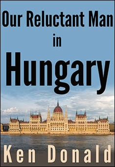 Our Reluctant Man in Hungary. By Ken Donald
