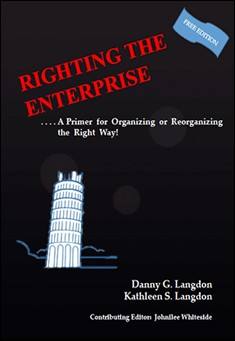 Righting the Enterprise - A Primer for Organizing or Reorganizing the Right Way. Danny Langdon