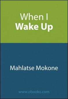 When I Wake Up by Mahlatse Mokone