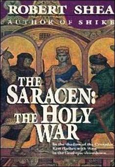 The Saracen: The Holy War by Robert J. Shea