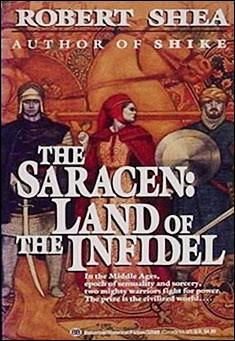 The Saracen: Land of the Infidel by Robert J. Shea