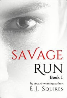 Savage Run Book 1. By E. J. Squires