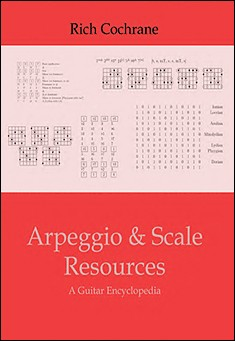 Scale and Arpeggio Resources: A Guitar Encyclopedia by Rich Cochrane
