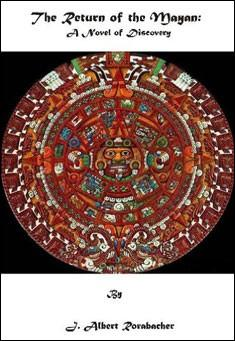 The Return of the Mayan by J. Albert Rorabacher