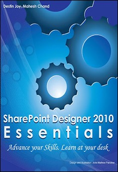 SharePoint Designer 2010 Essentials by Destin Joy and Mahesh Chand
