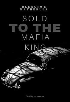 Sold To The Mafia King. By Hlengiwe Mathebula