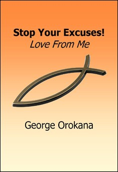 Stop Your Excuses! Love from Me by George Orokana
