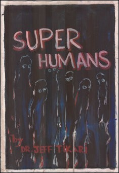 Super Humans. By Jeff Tikari
