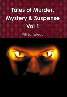 Tales of Murder, Mystery & Suspense Vol 1 by Will Lankstead