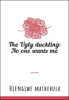 Ugly Duckling: No One Wants Me. By Hlengiwe Mathebula