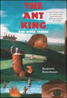The Ant King and Other Stories by Benjamin Rosenbaum