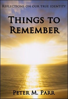 Things to Remember: Reflections on Our True Identity. By Peter M Parr