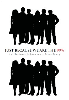 Just Because We Are The ninety-nine Percent by Miss Mary
