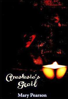Anastasia's Grail by Mary Pearson