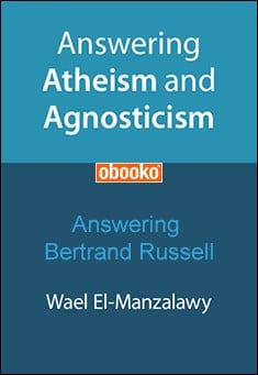 El-Manzalawy - Answering Atheism And Agnosticism Series: Answering Bertrand Russell