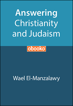 Answering Christianity And Judaism - Vol 1 by Wael El-Manzalawy