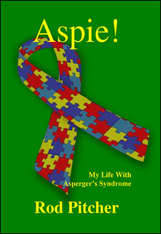 Aspie! My Life With Asperger's Syndrome. By Rod Pitcher