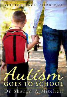 Autism Goes to School. By Dr. Sharon A. Mitchell
