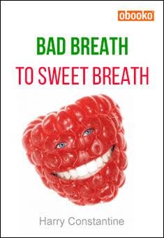 Bad Breath to Sweet Breath by Harry Constantine