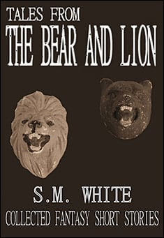 Tales from the Bear and Lion by S. M. White