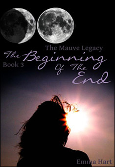 The Beginning Of The End - Book 3 of The Mauve Legacy by Emma Hart