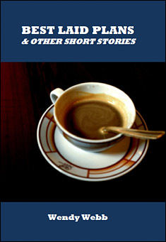 Best Laid Plans & Other Short Stories by Wendy Webb
