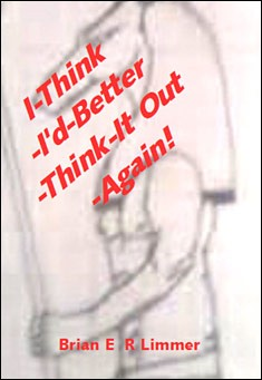 I Think I'd Better Think It Out Again. By B E R Limmer