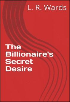The Billionaire's Secret Desire by Lietha Wards