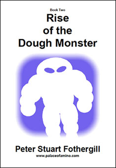 Rise of the Dough Monster by Peter Stuart Fothergill