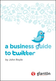 A Business Guide to Twitter by John Royle