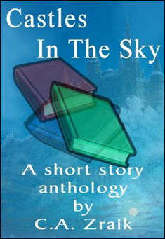 Castles In The Sky: Fantasy Short Story Collection by C. A. Zraik