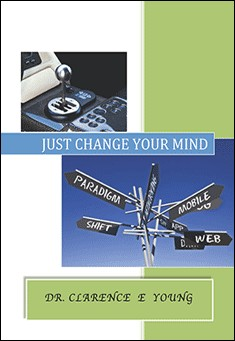 Just Change Your Mind by Dr. Clarence E Young