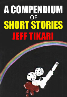 A Compendium of Short Stories. By Jeff Tikari