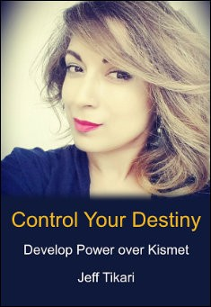Control Your Destiny. By Jeff Tikari