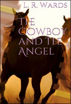 The Cowboy and the Angel by Lietha Wards