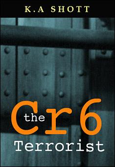 The Cr6 Terrorist by K A Shott