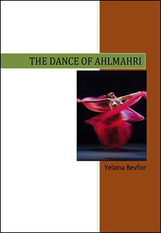 The Dance of Ahlmahri by Yelaina Bevfior